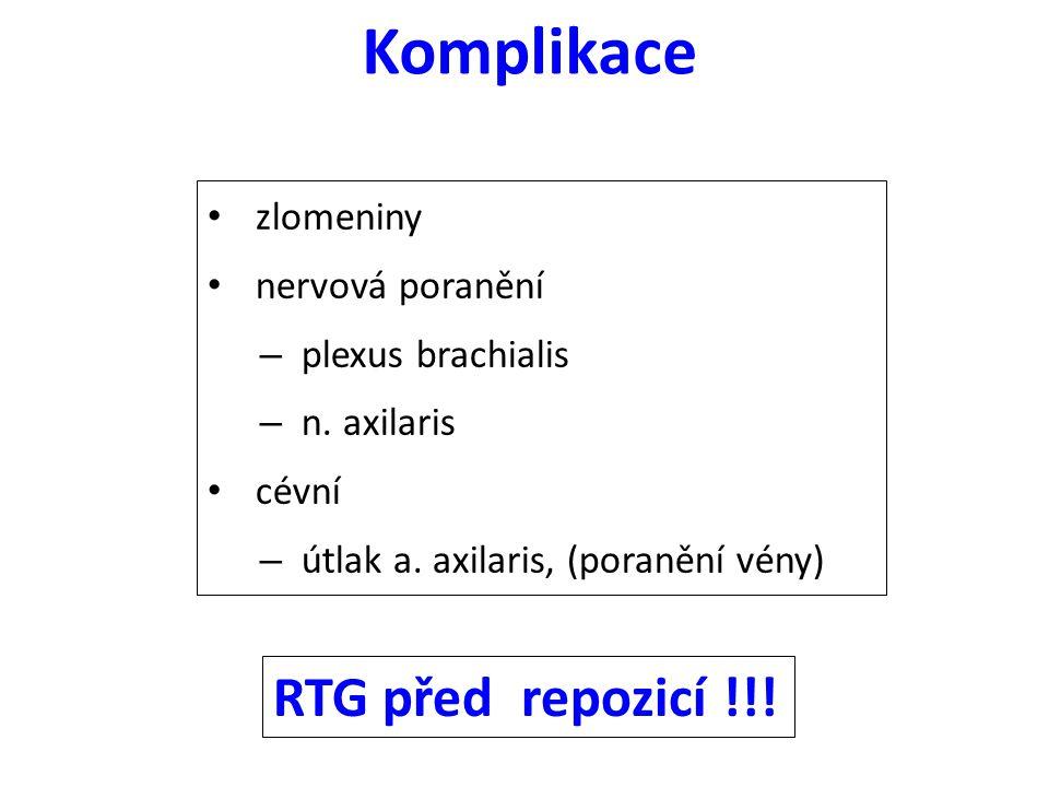 Komplikace zlomeniny nervová poranění – plexus brachialis – n. axilaris cévní – útlak a. axilaris, (poranění vény) RTG před repozicí !!!