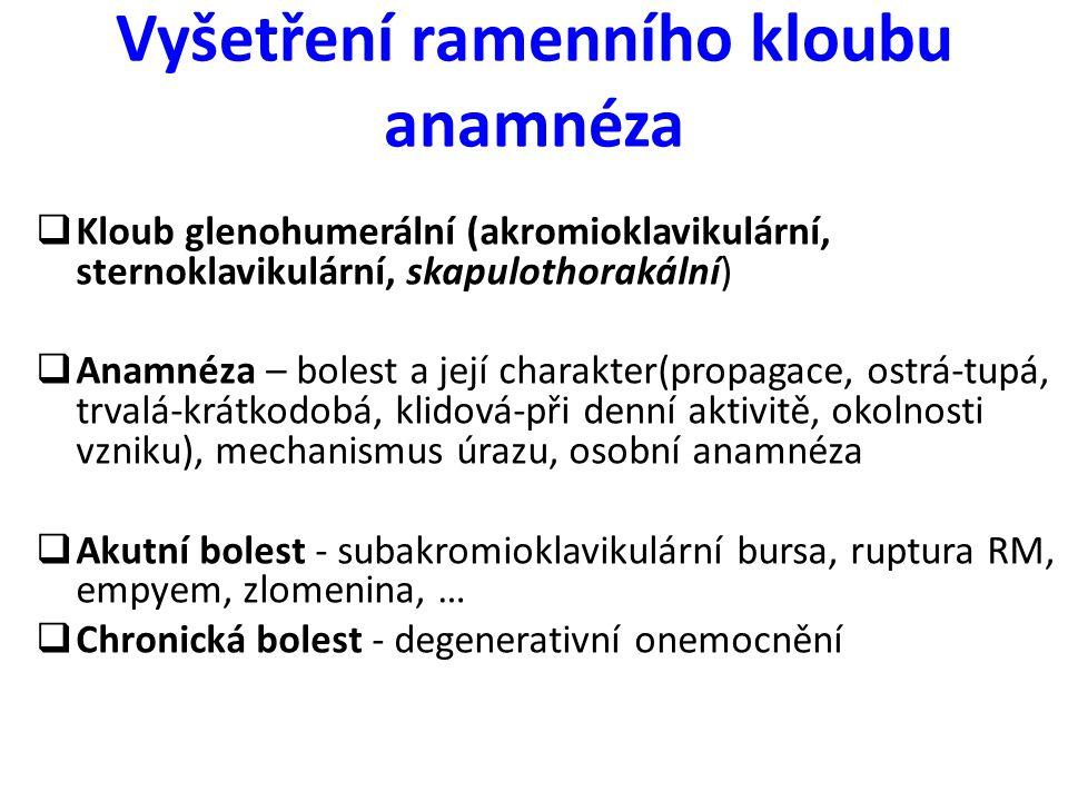 Vyšetření ramenního kloubu anamnéza  Kloub glenohumerální (akromioklavikulární, sternoklavikulární, skapulothorakální)  Anamnéza – bolest a její cha