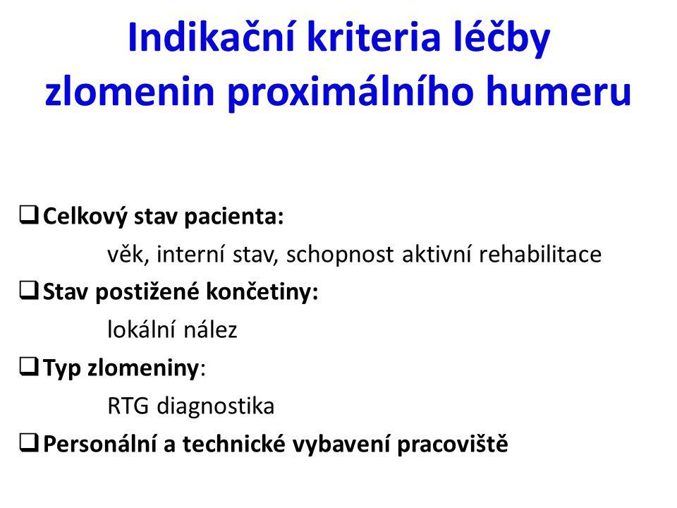Indikační kriteria léčby zlomenin proximálního humeru  Celkový stav pacienta: věk, interní stav, schopnost aktivní rehabilitace  Stav postižené konč