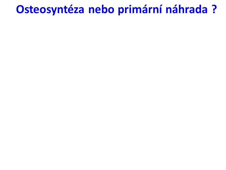 Osteosyntéza nebo primární náhrada ?