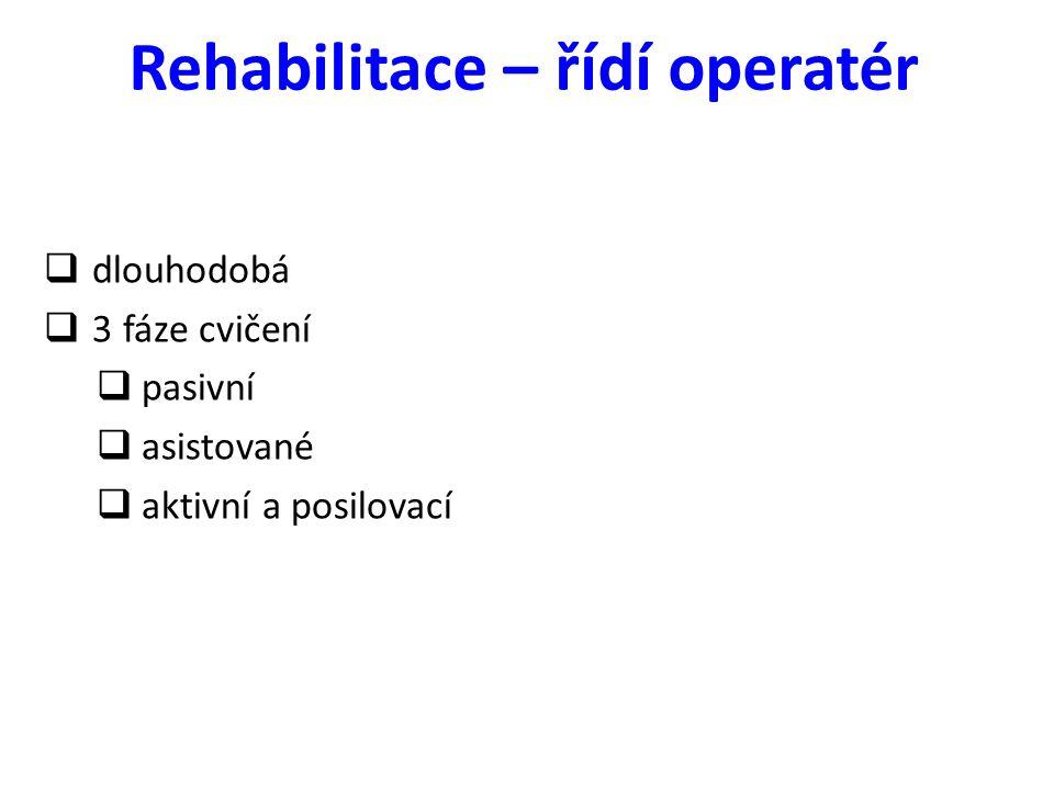 Rehabilitace – řídí operatér  dlouhodobá  3 fáze cvičení  pasivní  asistované  aktivní a posilovací