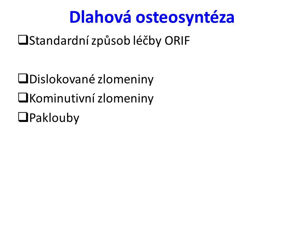 Dlahová osteosyntéza  Standardní způsob léčby ORIF  Dislokované zlomeniny  Kominutivní zlomeniny  Paklouby