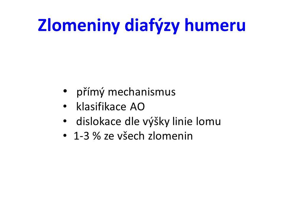 Zlomeniny diafýzy humeru přímý mechanismus klasifikace AO dislokace dle výšky linie lomu 1-3 % ze všech zlomenin