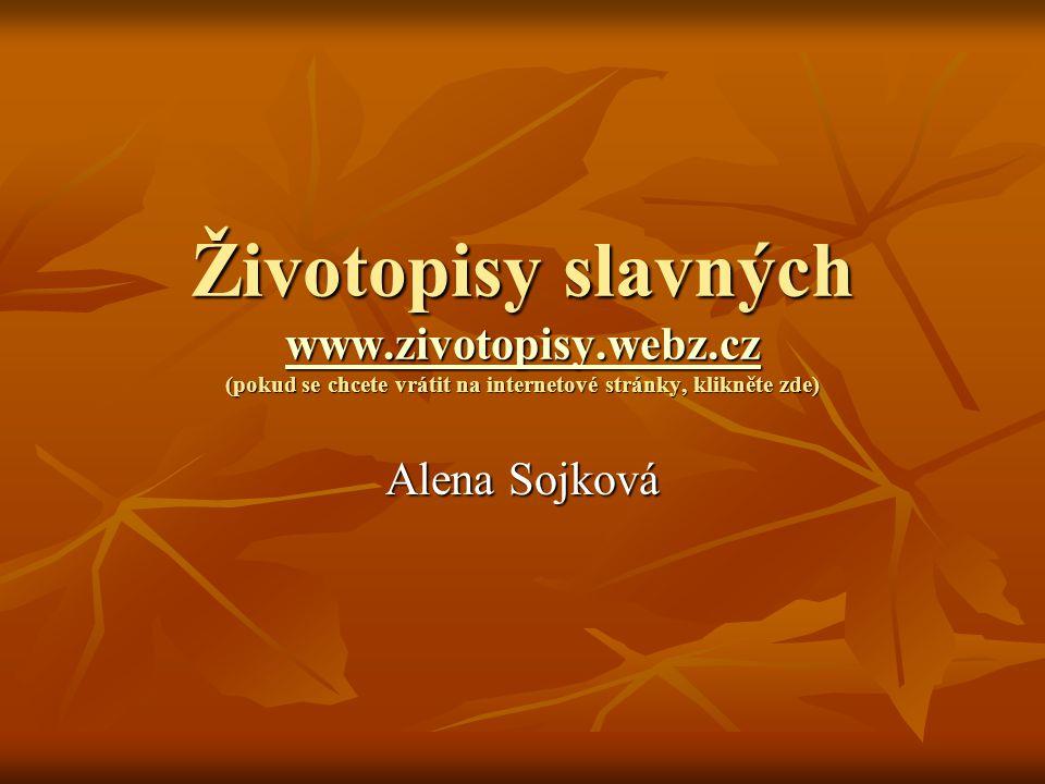Životopisy slavných www.zivotopisy.webz.cz (pokud se chcete vrátit na internetové stránky, klikněte zde) www.zivotopisy.webz.cz Alena Sojková