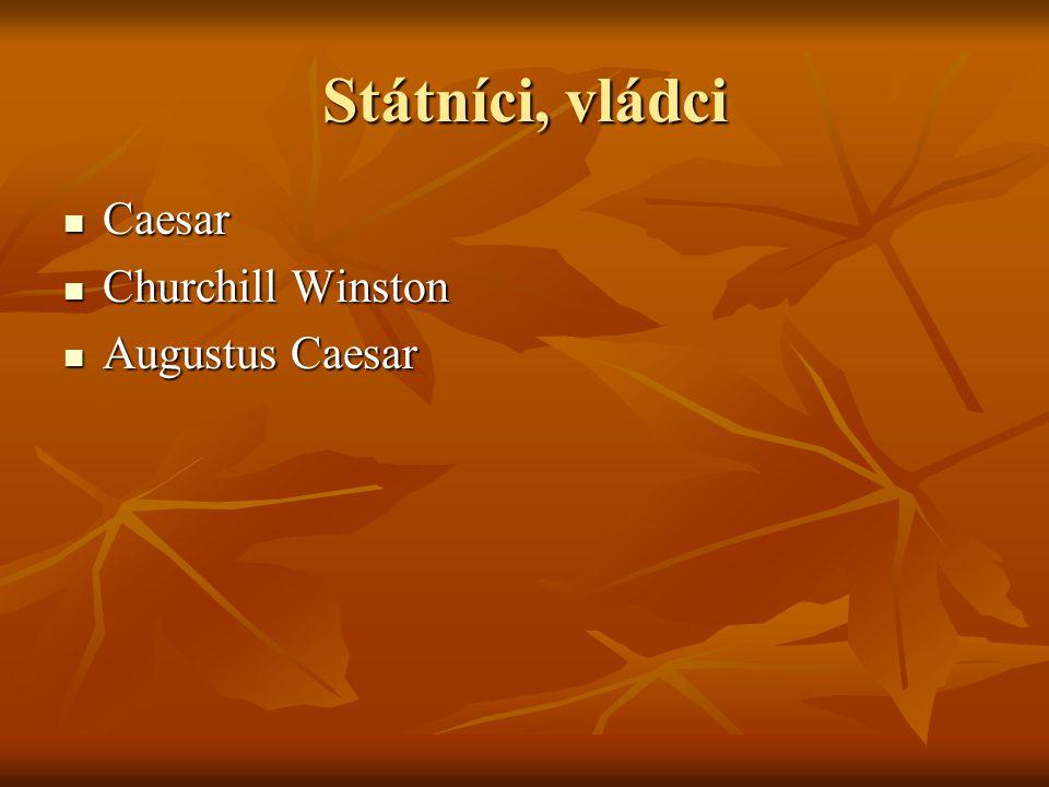 Státníci, vládci Caesar Caesar Churchill Winston Churchill Winston Augustus Caesar Augustus Caesar