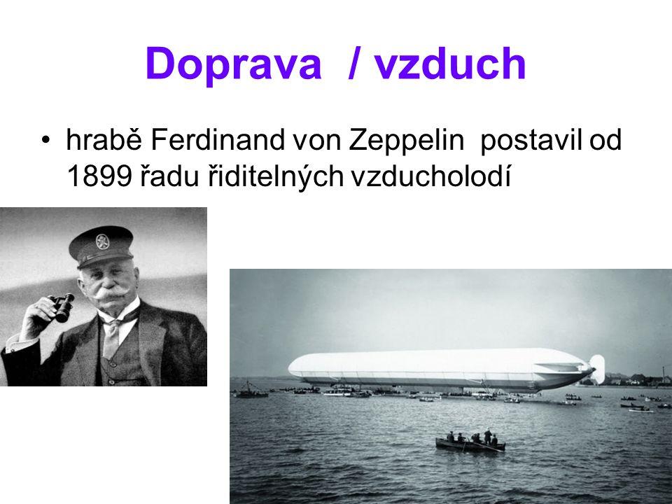 Doprava / vzduch hrabě Ferdinand von Zeppelin postavil od 1899 řadu řiditelných vzducholodí