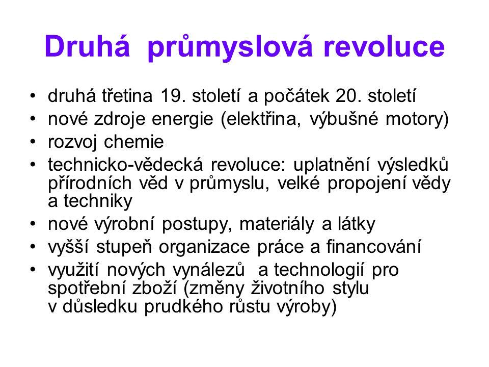 Druhá průmyslová revoluce druhá třetina 19. století a počátek 20. století nové zdroje energie (elektřina, výbušné motory) rozvoj chemie technicko-věde