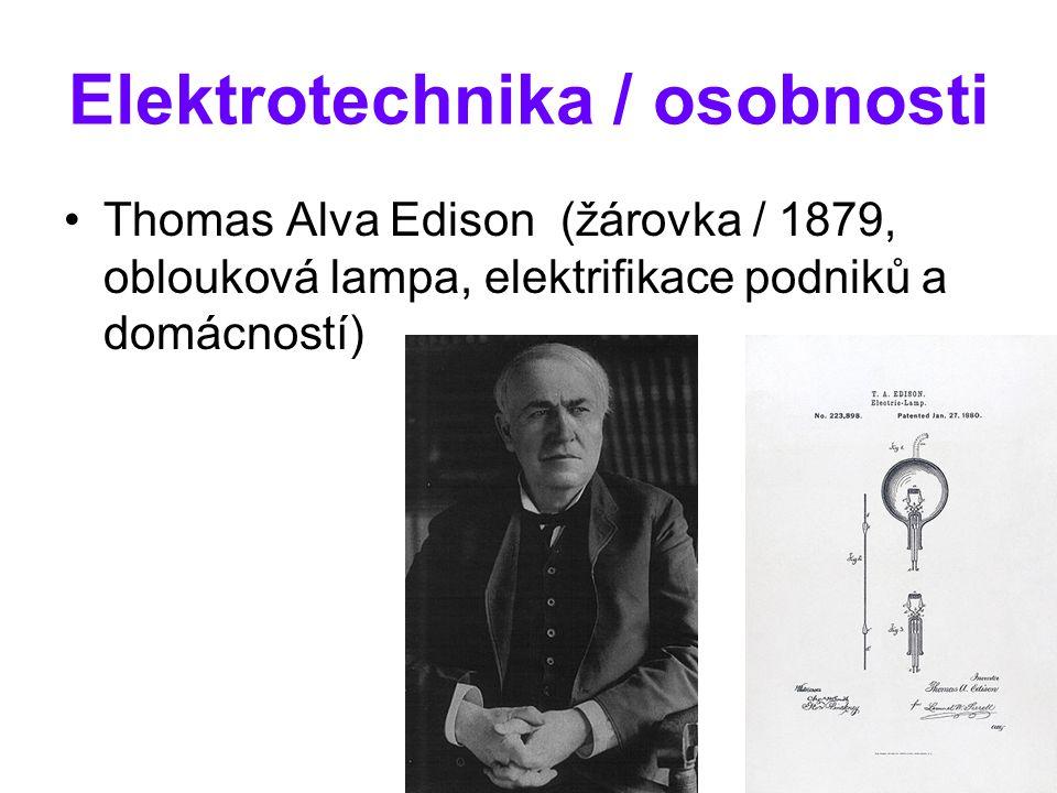 Elektrotechnika / osobnosti Thomas Alva Edison (žárovka / 1879, oblouková lampa, elektrifikace podniků a domácností)