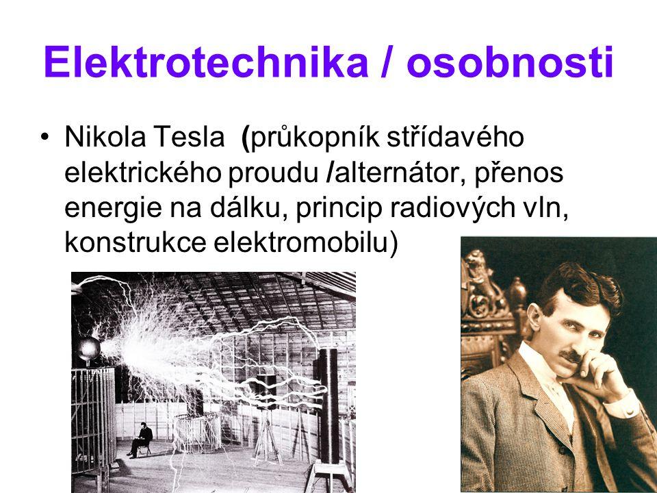 Elektrotechnika / osobnosti Nikola Tesla (průkopník střídavého elektrického proudu /alternátor, přenos energie na dálku, princip radiových vln, konstr