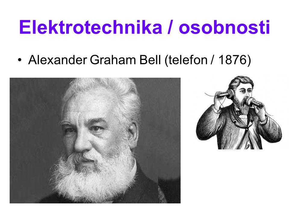 Elektrotechnika / osobnosti Alexander Graham Bell (telefon / 1876)