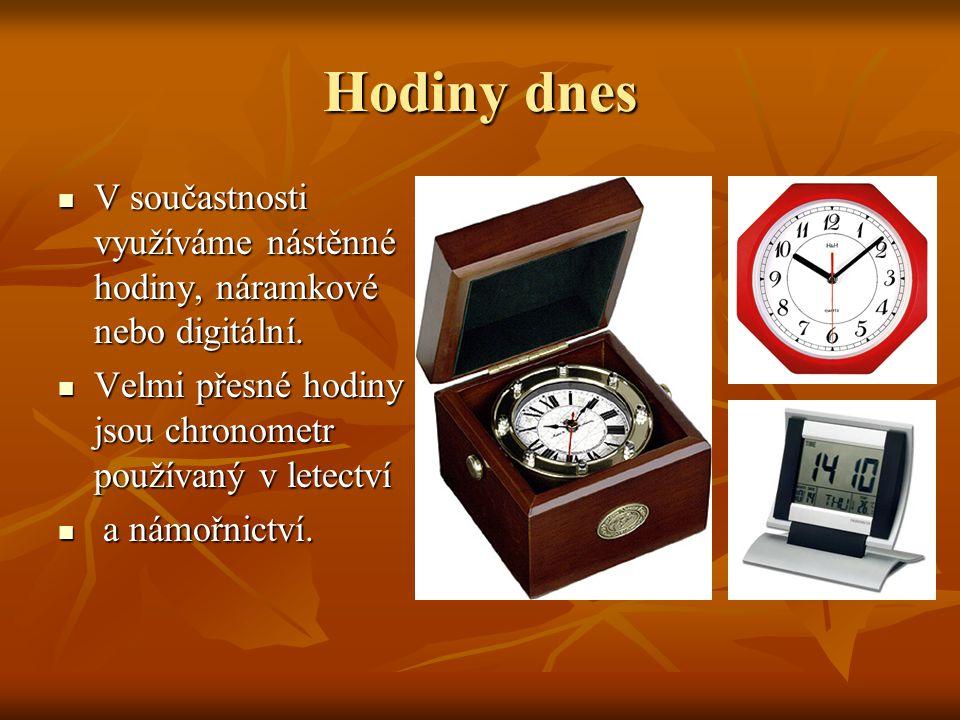 Hodiny dnes V součastnosti využíváme nástěnné hodiny, náramkové nebo digitální. V součastnosti využíváme nástěnné hodiny, náramkové nebo digitální. Ve