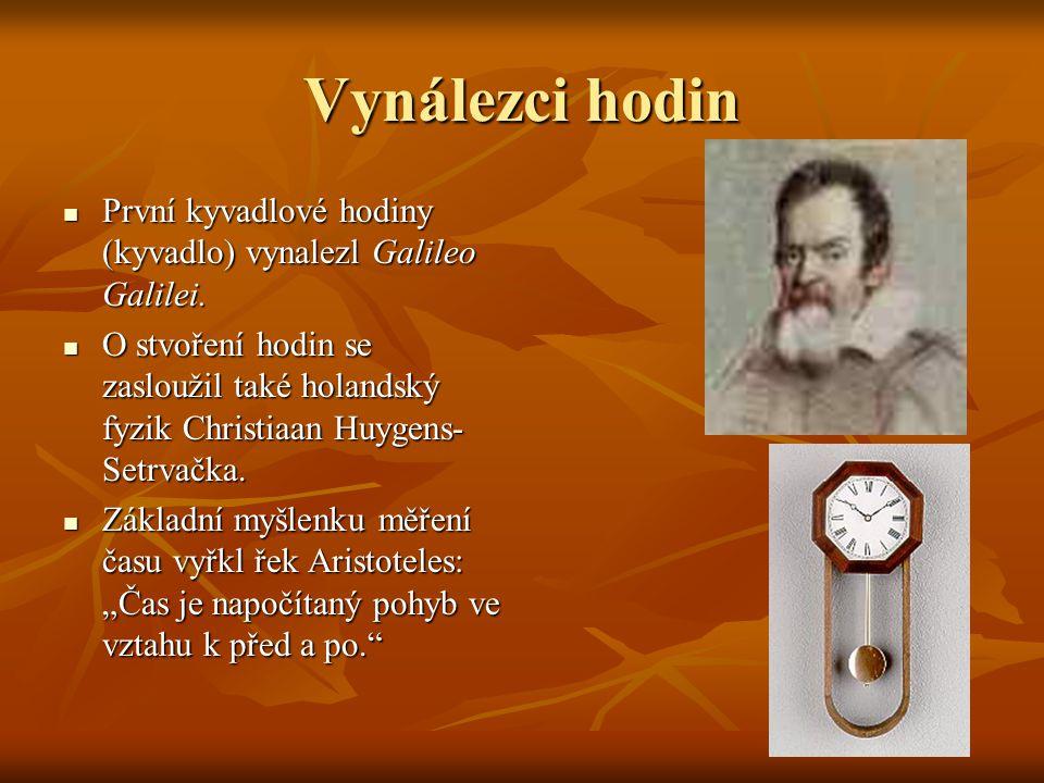 Vynálezci hodin První kyvadlové hodiny (kyvadlo) vynalezl Galileo Galilei. První kyvadlové hodiny (kyvadlo) vynalezl Galileo Galilei. O stvoření hodin