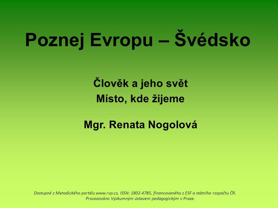 Poznej Evropu – Švédsko Dostupné z Metodického portálu www.rvp.cz, ISSN: 1802-4785, financovaného z ESF a státního rozpočtu ČR.
