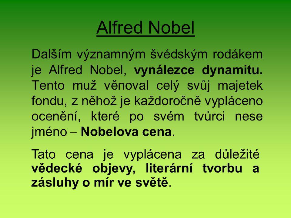 Alfred Nobel Dalším významným švédským rodákem je Alfred Nobel, vynálezce dynamitu.