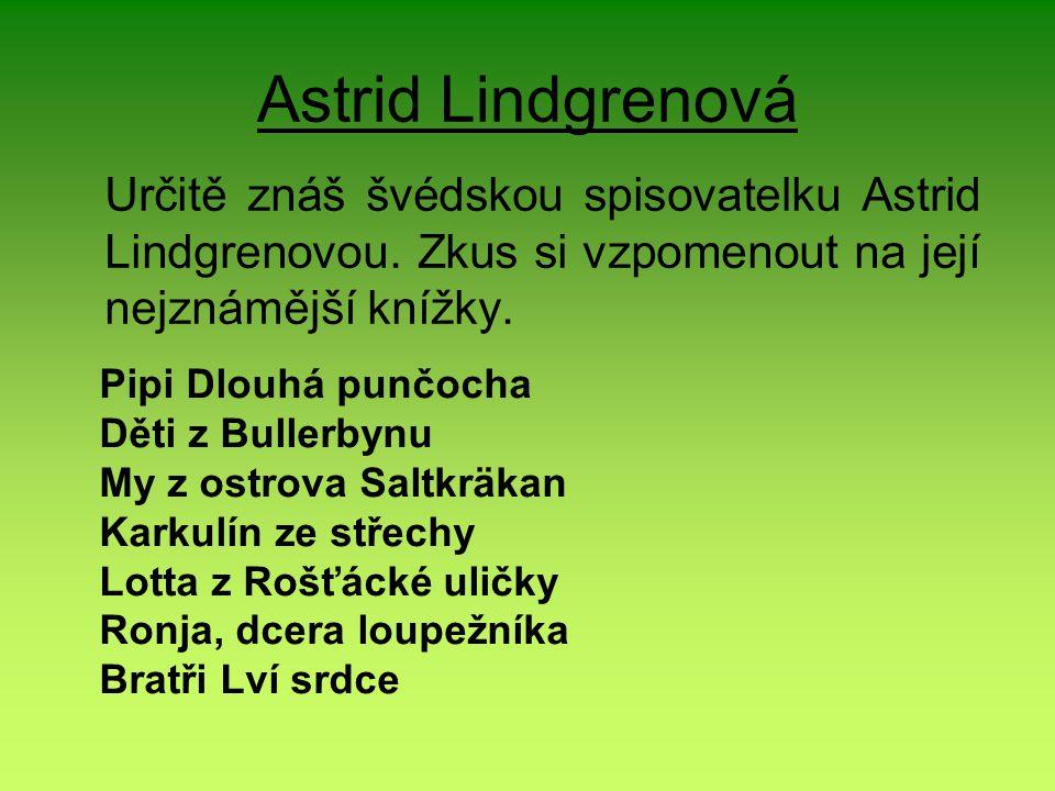 Astrid Lindgrenová Určitě znáš švédskou spisovatelku Astrid Lindgrenovou.