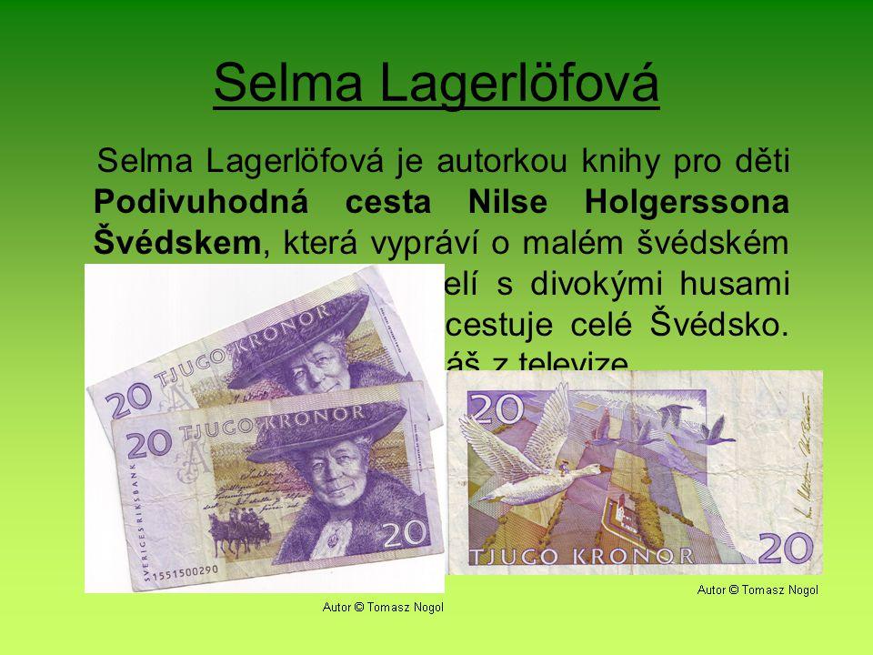 Selma Lagerlöfová Selma Lagerlöfová je autorkou knihy pro děti Podivuhodná cesta Nilse Holgerssona Švédskem, která vypráví o malém švédském klukovi, který se spřátelí s divokými husami a společně s nimi procestuje celé Švédsko.
