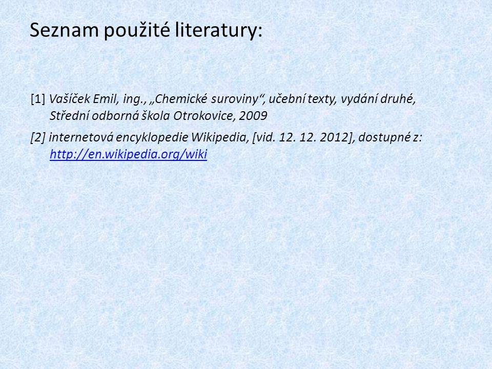 """Seznam použité literatury: [1] Vašíček Emil, ing., """"Chemické suroviny"""", učební texty, vydání druhé, Střední odborná škola Otrokovice, 2009 [2] interne"""