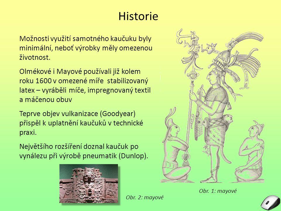 Historie Možnosti využití samotného kaučuku byly minimální, neboť výrobky měly omezenou životnost. Olmékové i Mayové používali již kolem roku 1600 v o