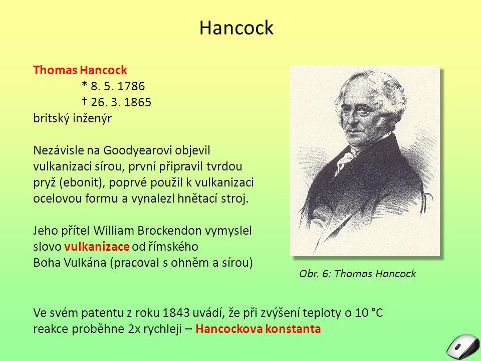 Hancock Thomas Hancock * 8. 5. 1786 † 26. 3. 1865 britský inženýr Nezávisle na Goodyearovi objevil vulkanizaci sírou, první připravil tvrdou pryž (ebo