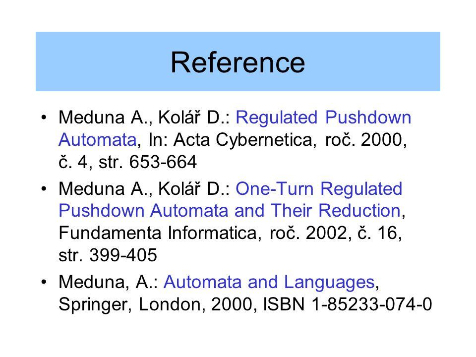 Reference Meduna A., Kolář D.: Regulated Pushdown Automata, In: Acta Cybernetica, roč. 2000, č. 4, str. 653-664 Meduna A., Kolář D.: One-Turn Regulate