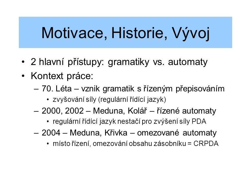 Motivace, Historie, Vývoj 2 hlavní přístupy: gramatiky vs. automaty Kontext práce: –70. Léta – vznik gramatik s řízeným přepisováním zvyšování síly (r