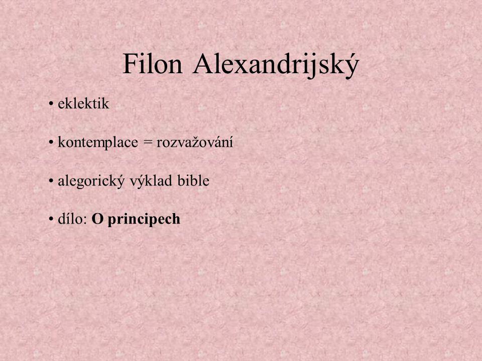 Filon Alexandrijský eklektik kontemplace = rozvažování alegorický výklad bible dílo: O principech