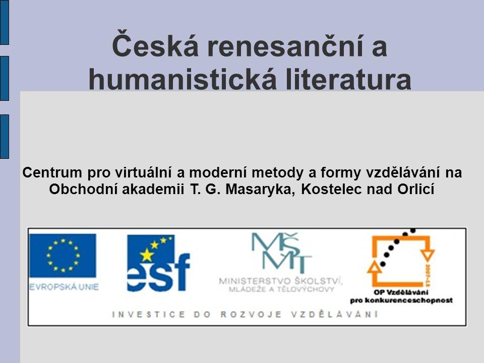 Česká renesanční a humanistická literatura Centrum pro virtuální a moderní metody a formy vzdělávání na Obchodní akademii T.