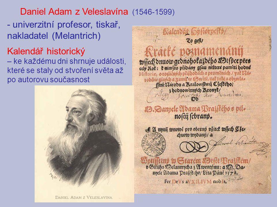 Daniel Adam z Veleslavína (1546-1599) - univerzitní profesor, tiskař, nakladatel (Melantrich) Kalendář historický – ke každému dni shrnuje události, které se staly od stvoření světa až po autorovu současnost