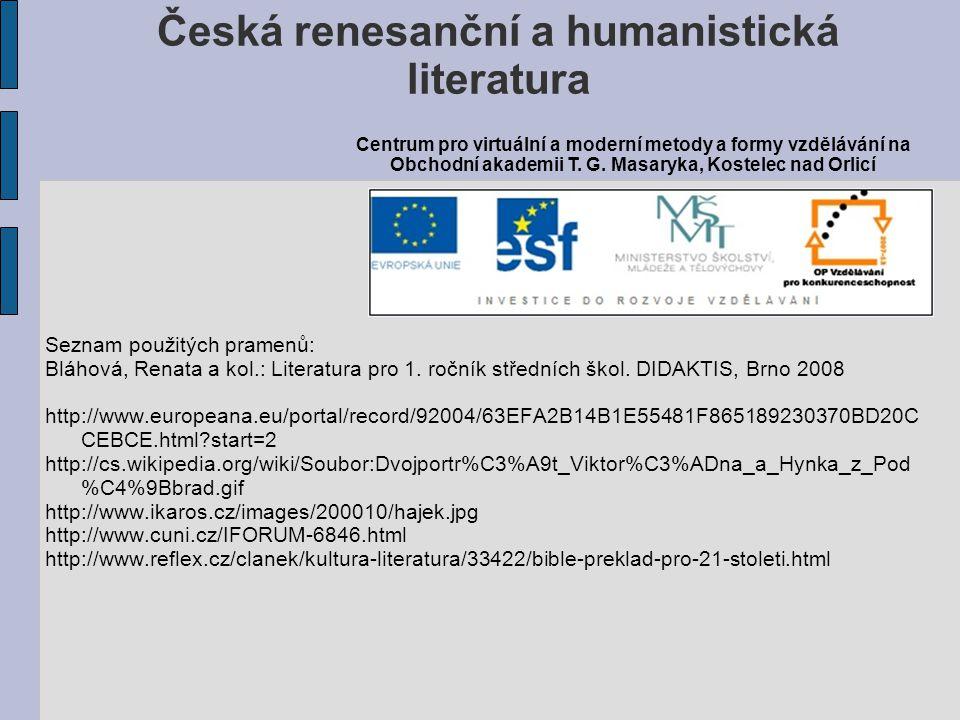 Seznam použitých pramenů: Bláhová, Renata a kol.: Literatura pro 1. ročník středních škol. DIDAKTIS, Brno 2008 http://www.europeana.eu/portal/record/9