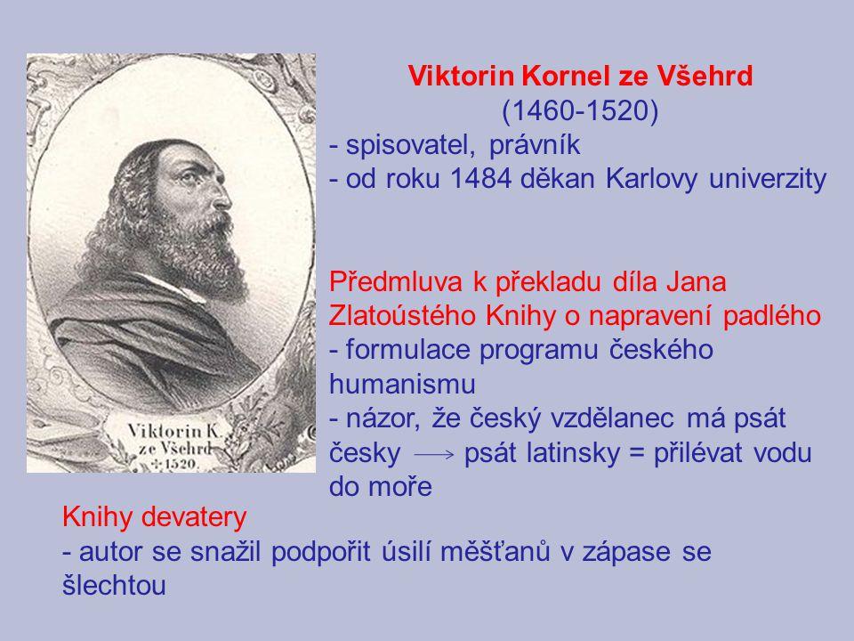 Viktorin Kornel ze Všehrd (1460-1520) - spisovatel, právník - od roku 1484 děkan Karlovy univerzity Předmluva k překladu díla Jana Zlatoústého Knihy o