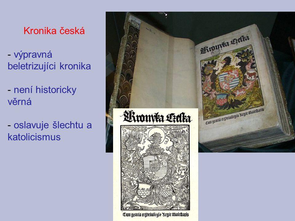 Kronika česká - výpravná beletrizujíci kronika - není historicky věrná - oslavuje šlechtu a katolicismus