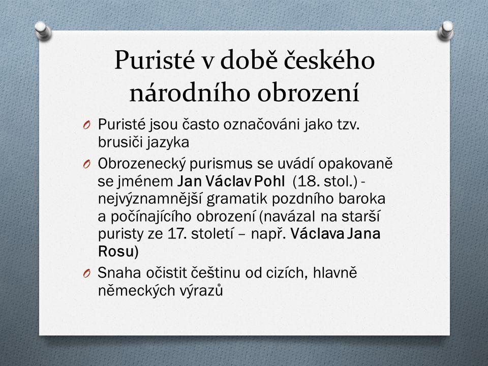 Puristé v době českého národního obrození O Puristé jsou často označováni jako tzv. brusiči jazyka O Obrozenecký purismus se uvádí opakovaně se jménem