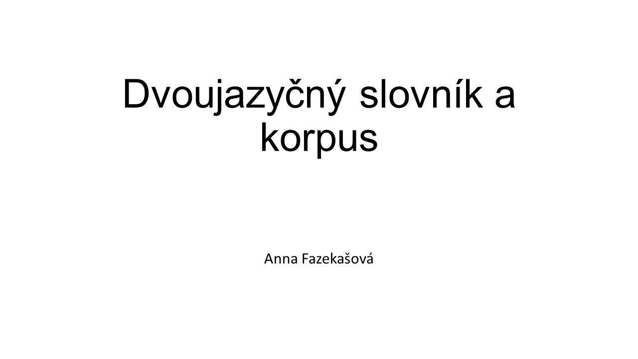 Dvoujazyčný slovník a korpus Anna Fazekašová