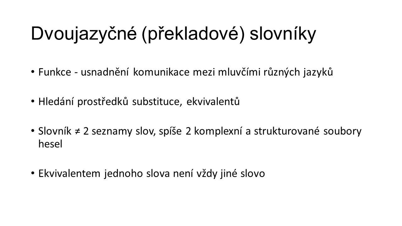 Dvoujazyčné (překladové) slovníky Funkce - usnadnění komunikace mezi mluvčími různých jazyků Hledání prostředků substituce, ekvivalentů Slovník ≠ 2 se
