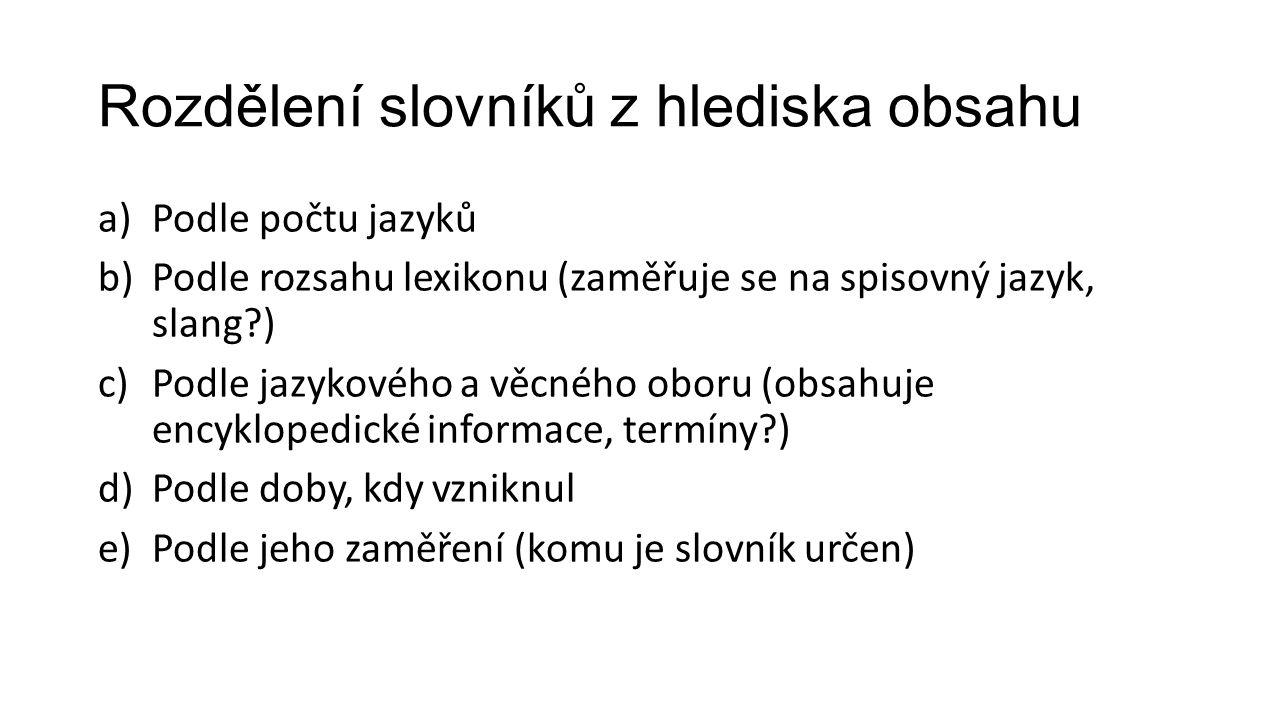 Rozdělení slovníků z hlediska obsahu a)Podle počtu jazyků b)Podle rozsahu lexikonu (zaměřuje se na spisovný jazyk, slang?) c)Podle jazykového a věcnéh