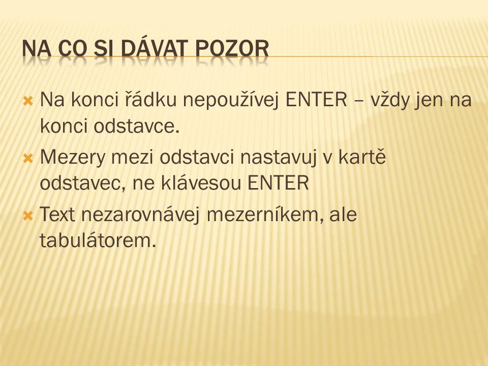  Na konci řádku nepoužívej ENTER – vždy jen na konci odstavce.  Mezery mezi odstavci nastavuj v kartě odstavec, ne klávesou ENTER  Text nezarovnáve