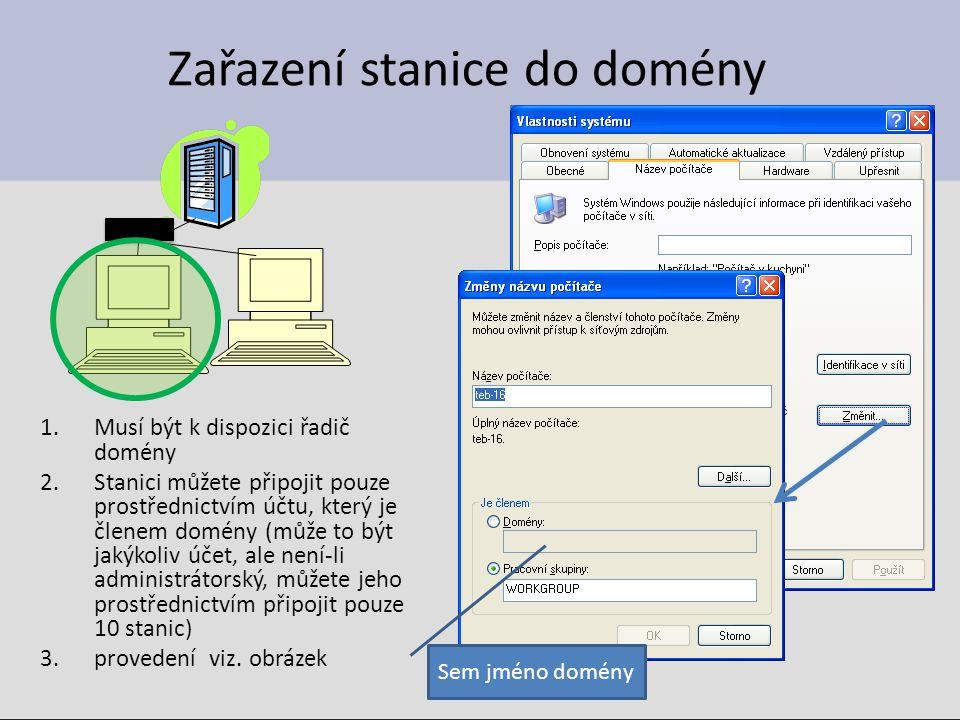 Zařazení stanice do domény 1.Musí být k dispozici řadič domény 2.Stanici můžete připojit pouze prostřednictvím účtu, který je členem domény (může to b