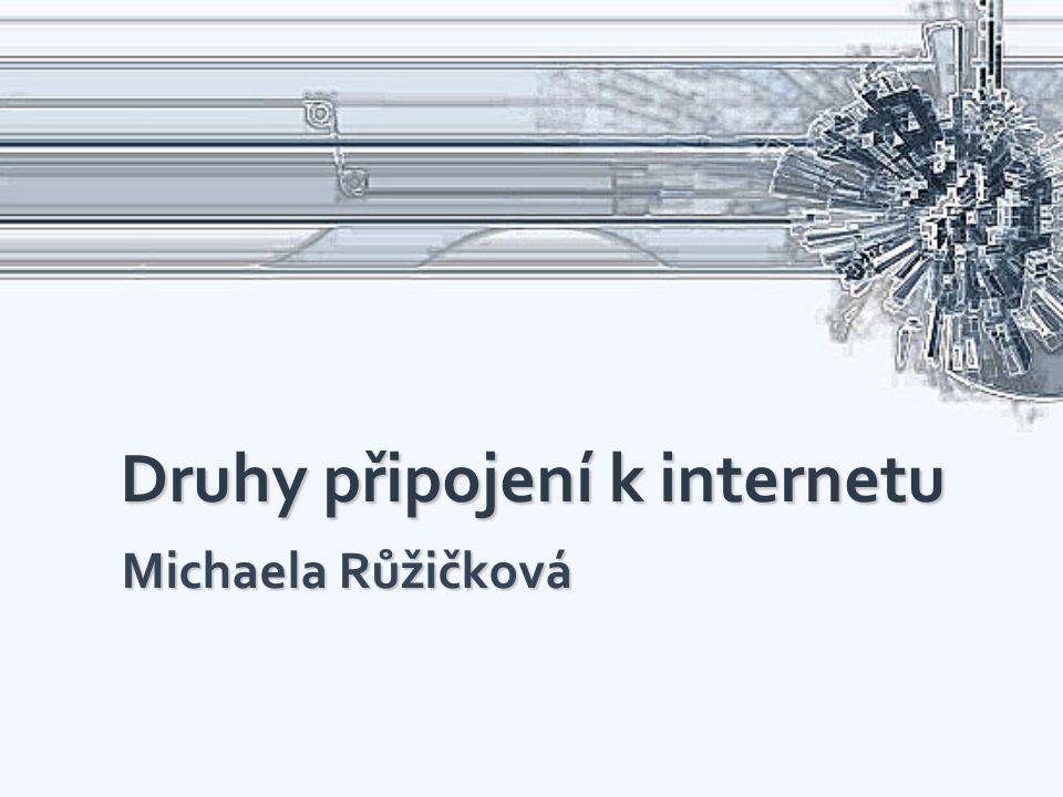 Druhy připojení k internetu Michaela Růžičková