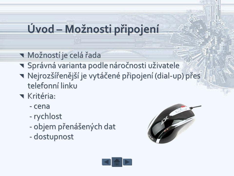 Úvod – Možnosti připojení  Možností je celá řada  Správná varianta podle náročnosti uživatele  Nejrozšířenější je vytáčené připojení (dial-up) přes