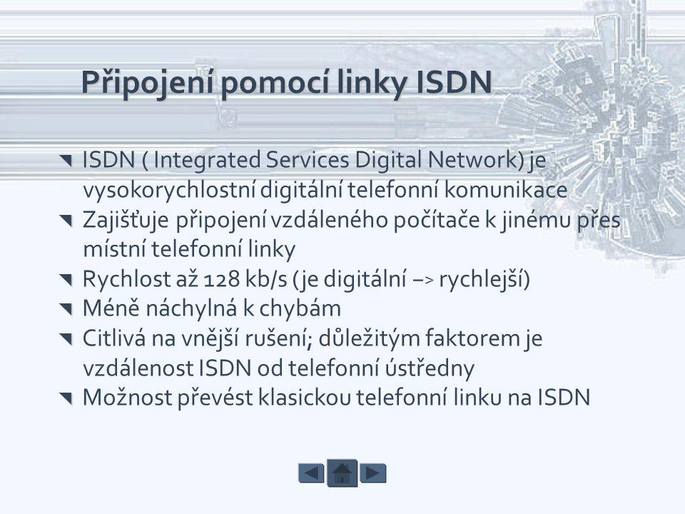 Připojení pomocí linky ISDN   ISDN ( Integrated Services Digital Network) je vysokorychlostní digitální telefonní komunikace   Zajišťuje připojení