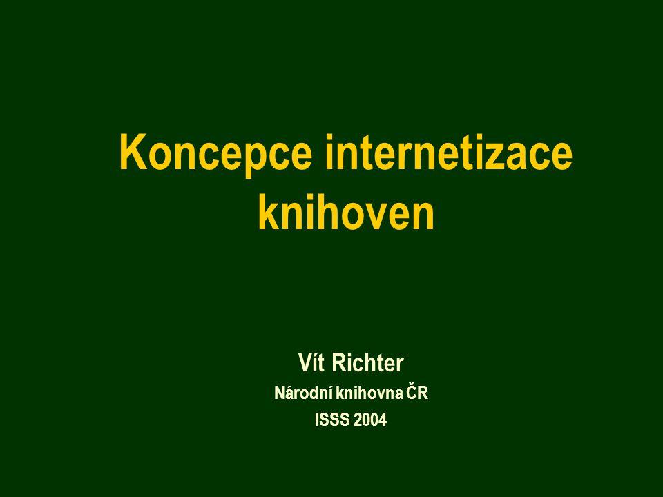 Koncepce internetizace knihoven Vít Richter Národní knihovna ČR ISSS 2004