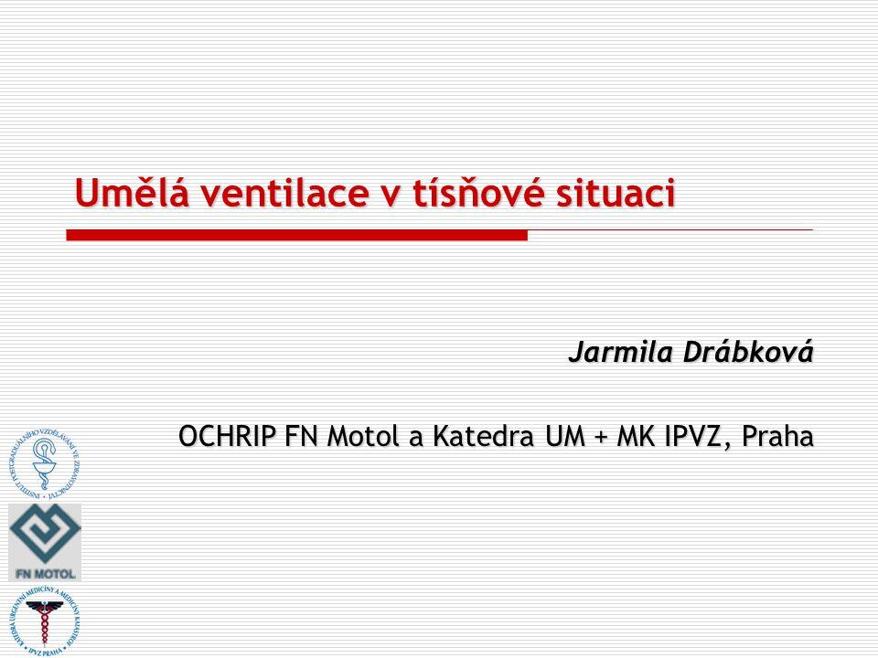 Umělá ventilace v tísňové situaci Jarmila Drábková OCHRIP FN Motol a Katedra UM + MK IPVZ, Praha