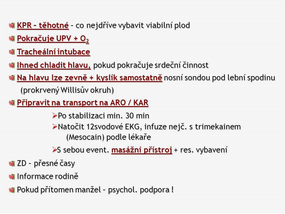 KPR – těhotné – co nejdříve vybavit viabilní plod KPR – těhotné – co nejdříve vybavit viabilní plod Pokračuje UPV + O 2 Pokračuje UPV + O 2 Tracheální