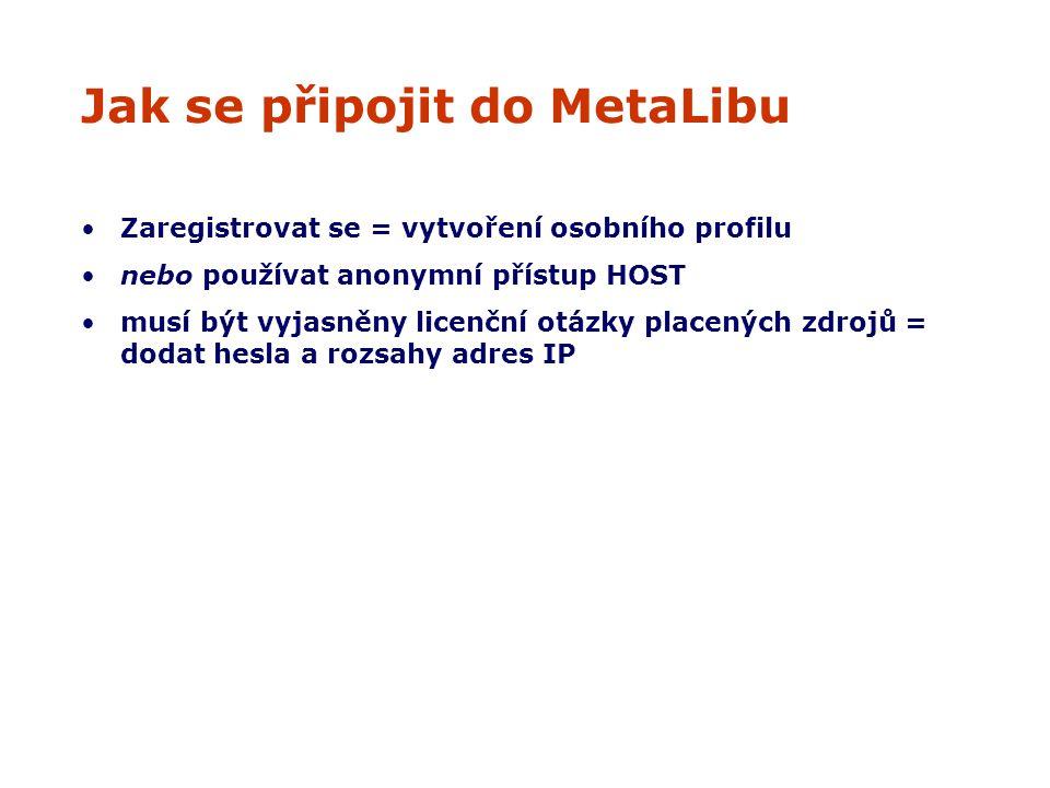Jak se připojit do MetaLibu Zaregistrovat se = vytvoření osobního profilu nebo používat anonymní přístup HOST musí být vyjasněny licenční otázky placených zdrojů = dodat hesla a rozsahy adres IP