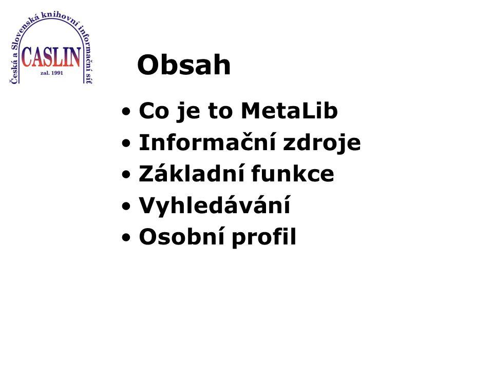 Obsah Co je to MetaLib Informační zdroje Základní funkce Vyhledávání Osobní profil