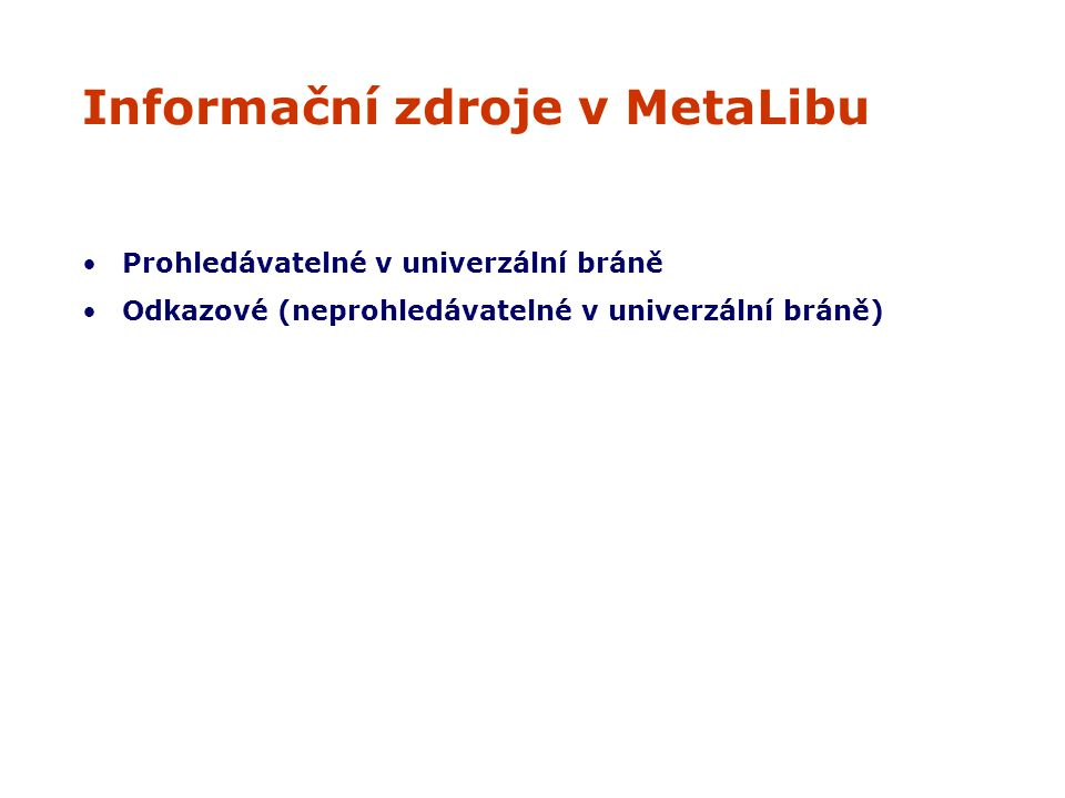 Informační zdroje v MetaLibu Placené (omezené podle licence, nutno sladit autentikace na obou stranách) Volné Omezení zdrojů lze řešit přes autorizaci podle: loginu IP adresy (současné řešení) skupiny zdrojů statusu uživatele instituce