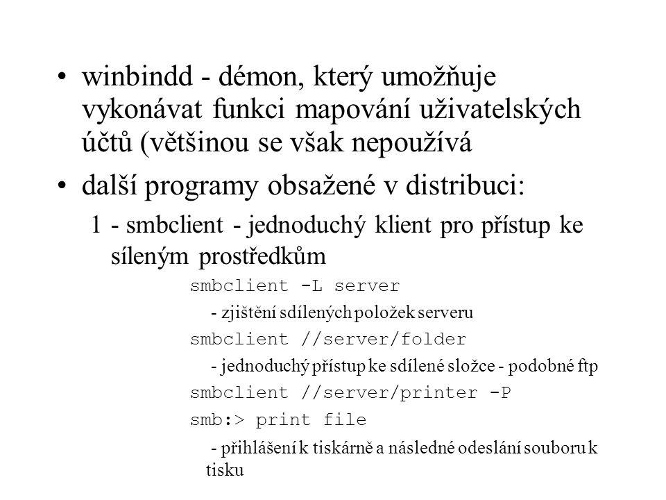 winbindd - démon, který umožňuje vykonávat funkci mapování uživatelských účtů (většinou se však nepoužívá další programy obsažené v distribuci: 1- smb