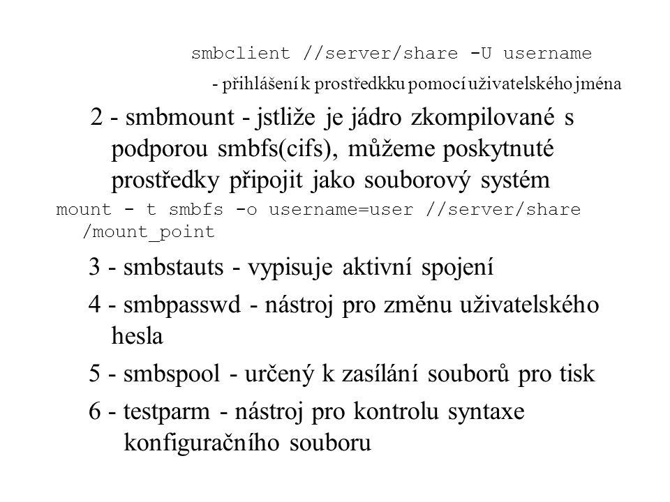 smbclient //server/share -U username - přihlášení k prostředkku pomocí uživatelského jména 2 - smbmount - jstliže je jádro zkompilované s podporou smb