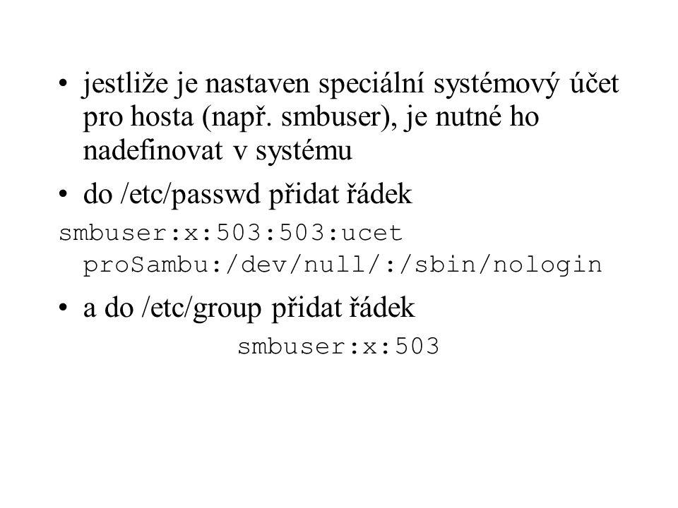 jestliže je nastaven speciální systémový účet pro hosta (např. smbuser), je nutné ho nadefinovat v systému do /etc/passwd přidat řádek smbuser:x:503:5