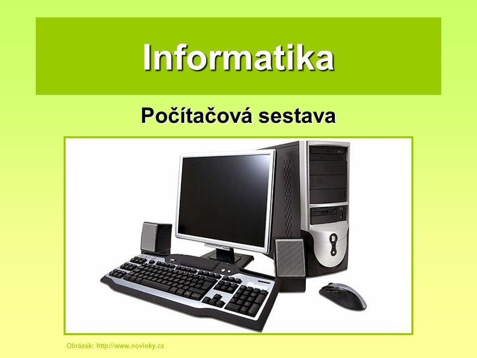 Informatika Počítačová sestava Obrázek: http://www.novinky.cz